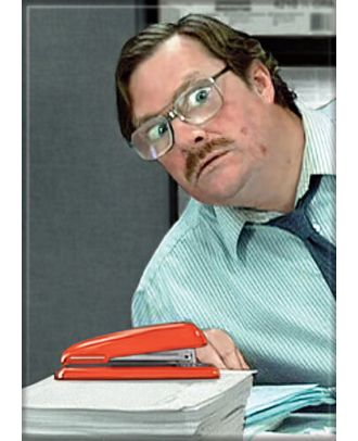 Office Space Milton and Stapler 3.5 x 2.5 Magnet