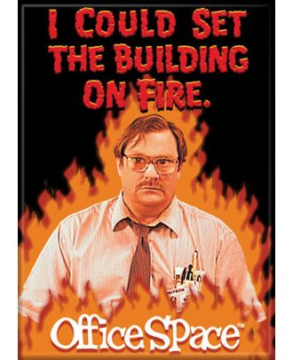 Office Space Milton Fire 3.5 x 2.5 Magnet